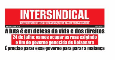 A luta é em defesa da vida e dos direitos 24 de julho: vamos ocupar as ruas exigindo o fim do governo genocida de Bolsonaro