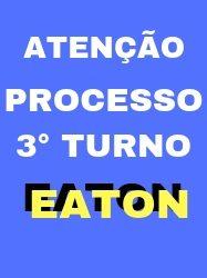 EATON – PROCESSO 3º TURNO